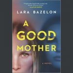 LOCAL>> Lara Bazelon – A Good Mother