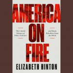 LOCAL>> Elizabeth Hinton – America on Fire: The Untold History of Police Violence and Black Rebellion Since the 1960s