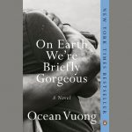 LOCAL>> Ocean Vuong - On Earth We're Briefly Gorgeous