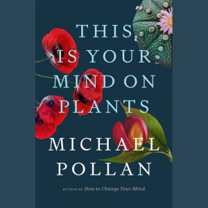 LOCAL>> Michael Pollan – This Is Your Mind on Plants