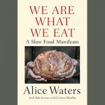 LOCAL>> Alice Waters – We Are What We Eat: A Slow Food Manifesto