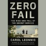 LOCAL>> Carol Leonnig – Zero Fail: The Rise and Fall of the Secret Service
