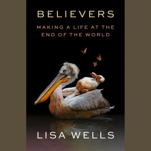 LOCAL>> Lisa Wells – Believers: Making a Life at the End of the World