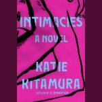 LOCAL>> Katie Kitamura – Intimacies