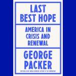 LOCAL>> George Packer – Last Best Hope: America in Crisis and Renewal
