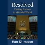 LOCAL>> Secretary Ban Ki-moon – Resolved: Uniting Nations in a Divided World