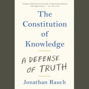 LOCAL>> Jonathan Rauch – The Constitution of Knowledge: In Defense of Truth