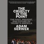 LOCAL>> Adam Serwer – The Cruelty Is the Point