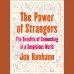 LOCAL>> Joe Keohane – The Power of Strangers