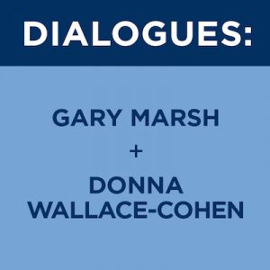 Dialogues – Gary Marsh and Donna Wallace-Cohen