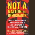 "LOCAL>> Roxanne Dunbar-Ortiz – Not ""A Nation of Immigrants"""