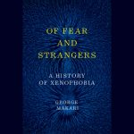 LOCAL>> George Makari – Of Fear and Strangers: A History of Xenophobia