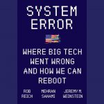 LOCAL>> Reich/Sahami/Weinstein – System Error: Where Big Tech Went Wrong and How We Can Reboot