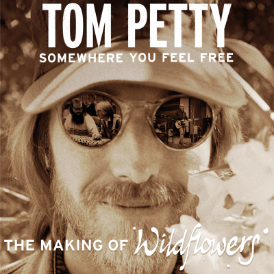 Tom Petty, Somewhere You Feel Free: The Making of ...